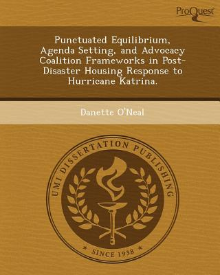 Proquest, Umi Dissertation Publishing Punctuated Equilibrium, Agenda Setting, and Advocacy Coalition Frameworks in Post-Disaster Housing Response to Hurricane Katrina at Sears.com