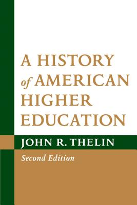 A History of American Higher Education By Thelin, John R.